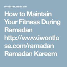 How to Maintain Your Fitness During Ramadan http://www.iwontlose.com/ramadan Ramadan Kareem