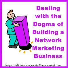 Dealing with the Dogma of Building a Network Marketing Business #network marketing