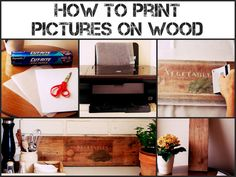 How To Print Pictures On Wood ~ DIY Craft Project
