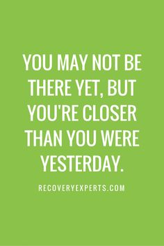 Motivational Quote: You may not be there yet, but you're closer than you were yesterday.   Read our latest blog https://recoveryexperts.com/rebuzz/interview-with-life-coach-victor-schueller/ entitled 'An Interview with Life Coach Victor Schueller' or click the image above.