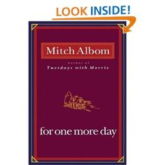 A fictional story so heartbreaking yet heart warming that you want it to be true.  For One More Day: Mitch Albom: Amazon.com: Kindle Store