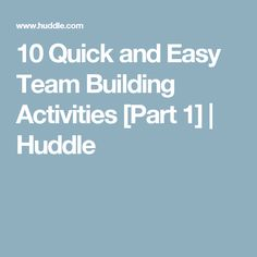 10 Quick and Easy Team Building Activities [Part 1] | Huddle