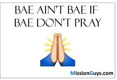 BAE AIN'T BAE IF BAE DON'T PRAY! #missionguys #lds #mormon #mormonmemes #mormonhumor