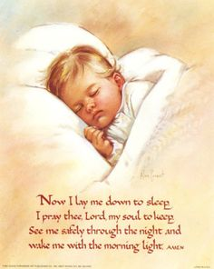 "Good night, Sleep tight, Don't let the bedbugs bite! I and my 2 sisters used to say this prayer to our Mother each night and finish with-don't let the bedbugs bite! We said the one line differently-the last line, we said ""if I should die before I wake, I pray the Lord my soul to take."""