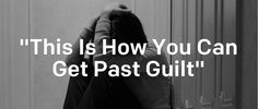 """This Is How You Can Get Past Guilt""  I can't believe I did that! I am a failure. I can't really be a Christian. They would never like me if they knew what… http://newspr.in/1gjowbi"