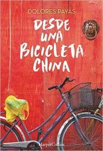 Desde una bicicleta china / Dolores Payás. + info: http://www.leeryviajar.com/viajes/desde-una-bicicleta-china/