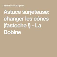 Astuce surjeteuse: changer les cônes (fastoche !) - La Bobine