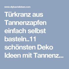 Türkranz aus Tannenzapfen einfach selbst basteln..11 schönsten Deko Ideen mit Tannenzapfen. - DIY Bastelideen