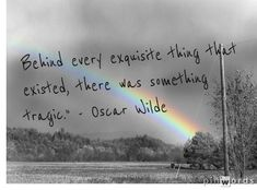 Behind every exquisite thing that existed, there was something tragic. - Oscar Wilde quote