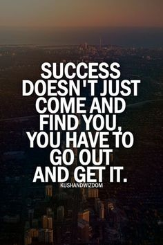 Success doesn't just come and find you.  You have to go out and get it.  #MondayInspiration