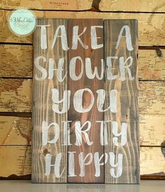 Take A Shower You Dirty Hippy  Hand Painted  by RavenHouseCrafts