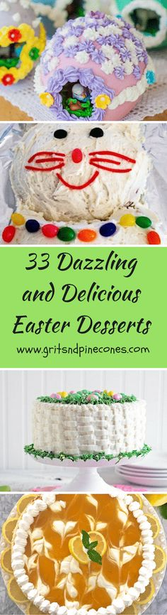 33 Dazzling, Decadent and Delicious Easter desserts which include the classics, new twists on old favorites, gluten-free, and vegan options. via @http://www.pinterest.com/gritspinecones/
