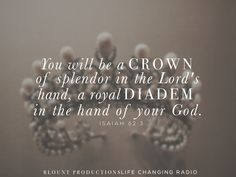 """"""" You will be a crown... """" Isaiah 62:3   NIV"""