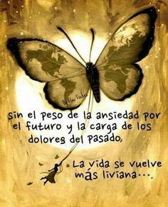 Sin el peso de la ansiedad por el futuro y la carga de los dolores del pasado. La vida se vuelve más liviana... #frases