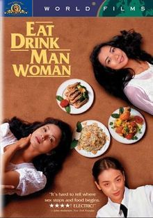 eat drink man woman (taiwanese)...love, love, love this film.