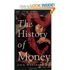 The History of Money, a book by Jack Weatherford Accounting And Finance, Three Rivers, English Book, Books To Buy, World History, Reading Lists, Books Online, Money, School