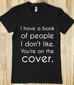 I HAVE A BOOK OF PEOPLE I DON'T LIKE. YOU'RE ON THE COVER