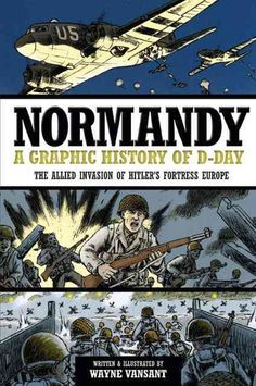 Normandy: A Graphic Adaptation of D-Day, the Allied Invasion of Hitler's Fortress Europe