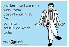 Memes, Jokes, Funny Pictures To Make Your Day. Hilarious Pictures Which Will Tickle Your Funny Bone. Someecards, Wednesday Humor, Work Humor, Work Funnies, Work Memes, Work Quotes, Office Humor, Work Sarcasm, Work Today