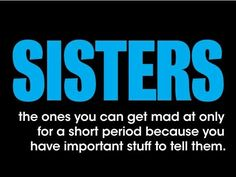 Even though I have 2 sisters and none of us live together, I still love them <3