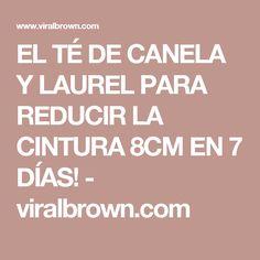 EL TÉ DE CANELA Y LAUREL PARA REDUCIR LA CINTURA 8CM EN 7 DÍAS! - viralbrown.com