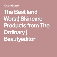 The Best (and Worst) Skincare Products from The Ordinary | Beautyeditor