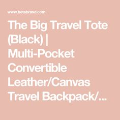 The Big Travel Tote (Black) | Multi-Pocket Convertible Leather/Canvas Travel Backpack/Crossbody/Tote | Betabrand