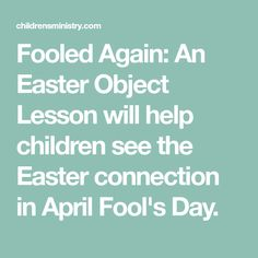 Fooled Again: An Easter Object Lesson will help children see the Easter connection in April Fool's Day. Bible Object Lessons, Childrens Sermons, Children's Church Crafts, Bible Activities, Bible Crafts, Kids Crafts, Bible Teachings, Sunday School Lessons, April Fools Day