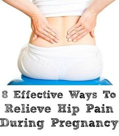 8 Most Effective Ways To Relieve Hip Pain During Pregnancy #Pregnancy