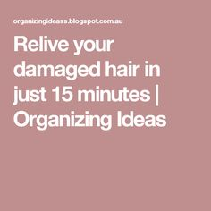 Relive your damaged hair in just 15 minutes | Organizing Ideas