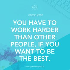 You have to work harder than other people, if you want to be the best | motivation inspiration quotes | cytaty motywujące inspirujące