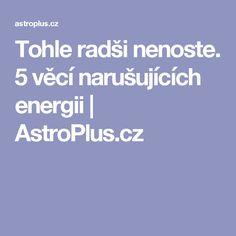 Tohle radši nenoste. 5 věcí narušujících energii | AstroPlus.cz Naha, Feng Shui, Diy And Crafts, Medical, Relax, Organization, Kleding, Getting Organized, Organisation