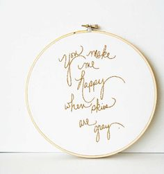 Gold embroidery hoop art / Home decor / Wedding accent / You make me happy when skies are gray / 8 inch size made to order