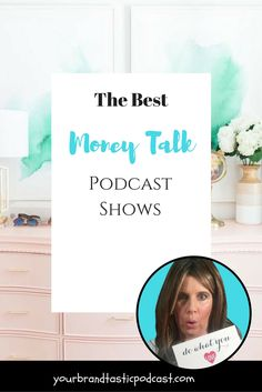 The Best Money Talk Podcast Shows by Dina Marie Joy of Your Brandtastic Podcast.