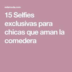 15 Selfies exclusivas para chicas que aman la comedera