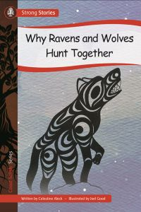 Why Ravens and Wolves Hunt Together, 2016) - Indigenous & First Nations Kids Books - Strong Nations