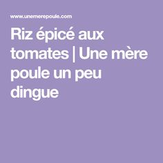 Riz épicé aux tomates | Une mère poule un peu dingue Food And Drink, Rice, Tomatoes, Meat, Chicken, Fish