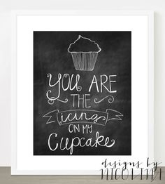 ORIGINAL CHALKBOARD LINE - You are the icing on my cupcake - Love - Art Print - 8x10 or 11x14
