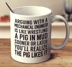 Arguing With A Mechanical Engineer – mug-empire