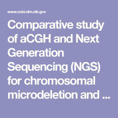 Comparative study of aCGH and Next Generation Sequencing (NGS) for chromosomal microdeletion and microduplication screening