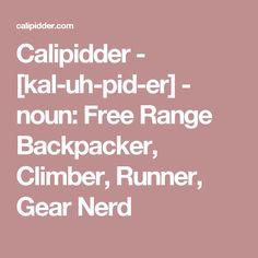 Calipidder - [kal-uh-pid-er] - noun: Free Range Backpacker, Climber, Runner, Gear Nerd
