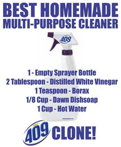 BEST Homemade 409 Multi Purpose Cleaner Recipe: 1 – Spray Bottle 2 Tablespoon – Distilled White Vinegar 1 Teaspoon – Borax 1/8 Cup – Dawn Dish Soap 1 Cup – Hot Water