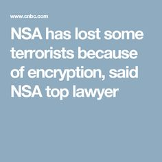 NSA has lost some terrorists because of encryption, said NSA top lawyer