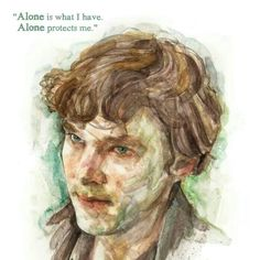 If I am alone, then no one can hurt me. I'll just sit here in my mind palace with Sherlock...