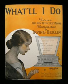 What'll I Do by Irving Berlin 1924 / Beautiful  song,  so sentimental,  still beautiful today.