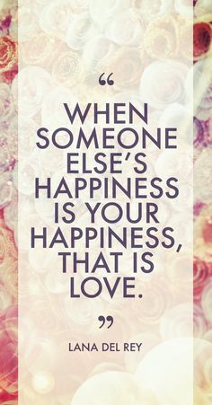 """When someone else's happiness is your happiness, that is love."" - Lana Del Rey (image by lolphie)"