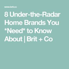 8 Under-the-Radar Home Brands You *Need* to Know About | Brit + Co