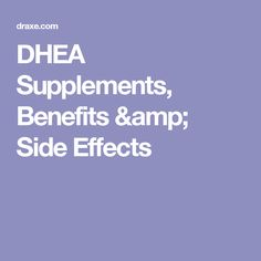 DHEA Supplements, Benefits & Side Effects