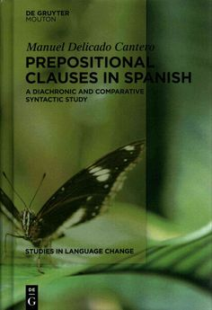 Prepositional clauses in Spanish : a diachronic and comparative syntactic study / Manuel Delicado Cantero.