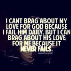 so true. God's love never fails; even when we think it does. Great Quotes, Quotes To Live By, Inspirational Quotes, Awesome Quotes, Quotes About God, The Words, Life Lesson Quotes, Life Lessons, Baruch Atah Adonai